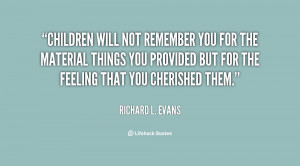 File Name : quote-Richard-L.-Evans-children-will-not-remember-you-for ...