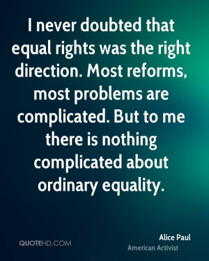 never doubted that equal rights was the right direction. Most ...