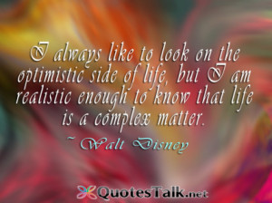 Quotes about Life – I always like to look on the optimistic side of ...