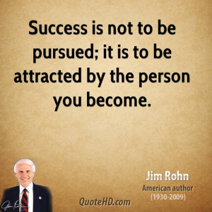 jim-rohn-jim-rohn-success-is-not-to-be-pursued-it-is-to-be-attracted ...