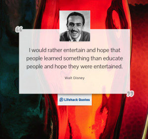 Daily Quote: I Would Rather Entertain and Hope that People Learned ...