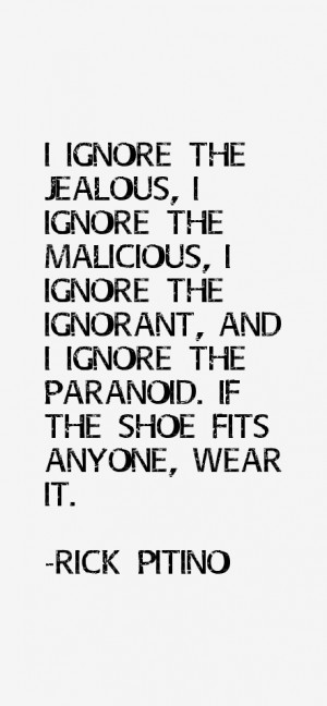 ignore the jealous I ignore the malicious I ignore the ignorant