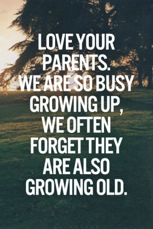Life Quote: Love Your Parents We Are So Busy..