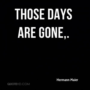 Those days are gone.