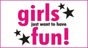 Back > Quotes For > Girls Just Wanna Have Fun Quotes