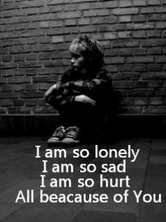 Am So Lonely I Am So Sad I Am So Hurt All Because Of you !!
