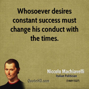 Whosoever desires constant success must change his conduct with the ...