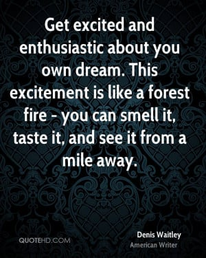 Get excited and enthusiastic about you own dream. This excitement is ...