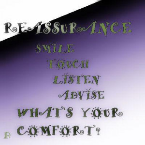 reassurance smile touch listen advise what's your comfort?