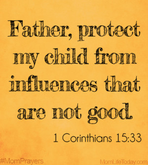 Father, Protect my child from influences that are not good. # ...