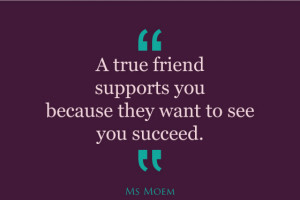 So those are what I consider to be the marks of a true friend. What do ...