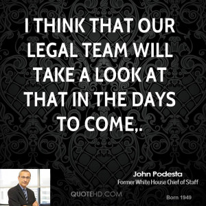 think that our legal team will take a look at that in the days to ...