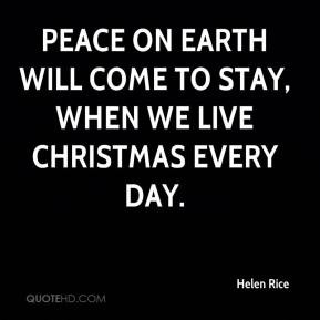 Helen Rice - Peace on earth will come to stay, when we live Christmas ...