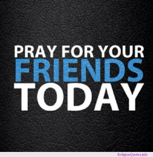 Don't forget to pray for your friends today!