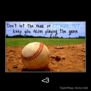 The best quote a softball/baseball player would love to ... | Sayings
