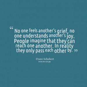 Quotes Picture: no one feels another's grief, no one understands ...