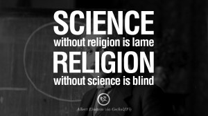 ... religion is lame religion without science is blind albert einstein