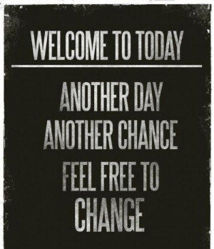 Uplifting quotes, sayings, chance, new day, change
