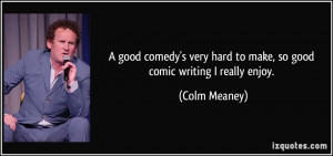 quote-a-good-comedy-s-very-hard-to-make-so-good-comic-writing-i-really ...
