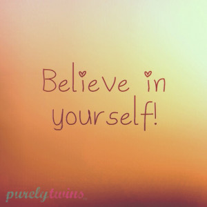 ... in yourself! Because we do! You can do whatever you set your mind to