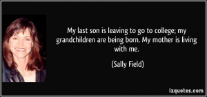 My last son is leaving to go to college; my grandchildren are being ...