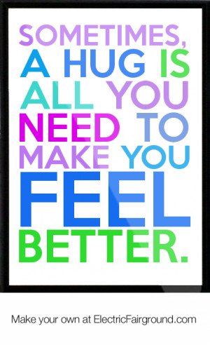 Sometimes, a hug is all you need to make you feel better. Framed Quote