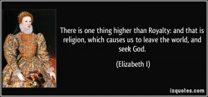 There is one thing higher than Royalty: and that is religion, which ...