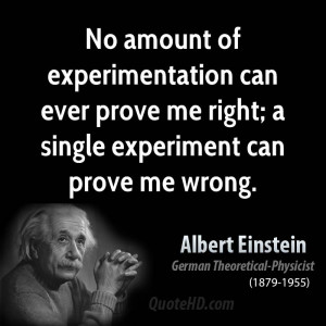 No amount of experimentation can ever prove me right; a single ...