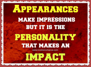 Appearances Make Impressions But It Is The Personality That Makes An ...