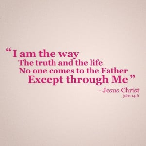 am the way the truth and the life no one comes to the father except ...