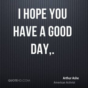 Hope You Have A Good Day Quotes