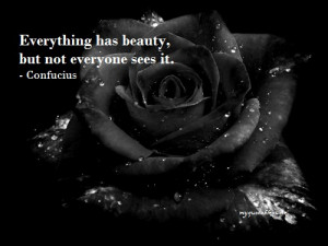 Everything Has Beauty But Not Everyone Sees It - Black Rose Graphic