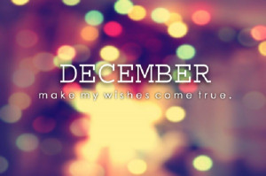 December, please make my wishes come true!