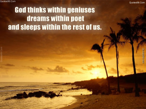 God thinks within geniuses, dreams within poets, and sleeps within the ...