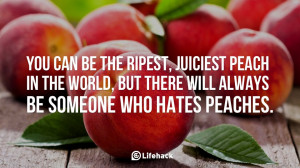 ... peach in the world, but there will always be someone who hates peaches