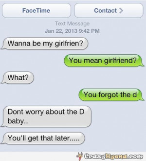 ... You mean girlfriend? What? You forgot the D baby… You'll get that