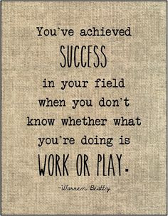 You've achieved SUCCESS in your field when you don't know whether what ...