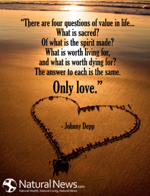 """... dying for? The answer to each is the same. Only love."""" - Johnny Depp"""