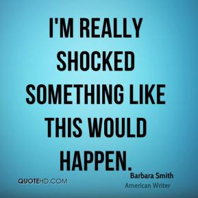 Barbara Smith - I'm really shocked something like this would happen.