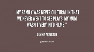 My family was never cultural in that we never went to see plays, my ...
