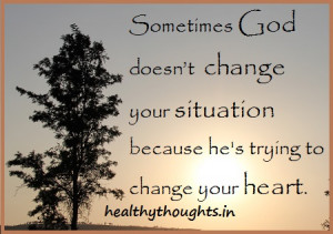 Inspirational-quotes-sometimes-god-does-not-change-your-situation ...