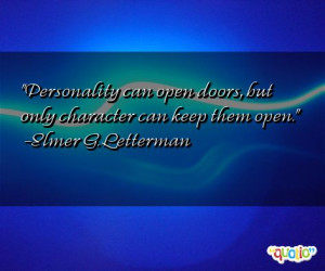 Personality can open doors , but only character can keep them open.