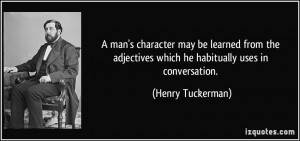 man's character may be learned from the adjectives which he ...