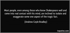 ... exaggerate some one aspect of the tragic fact. - Andrew Coyle Bradley