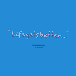 Quotes Picture: life gets better
