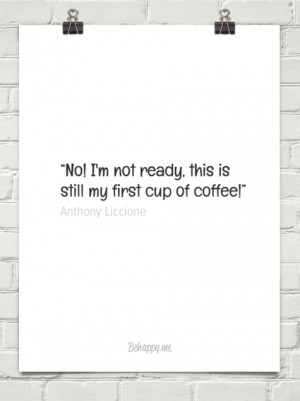 """... this is still my first cup of coffee!"""" by Anthony Liccione #150607"""