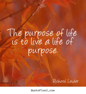 Life quotes - The purpose of life is to live a life of purpose.