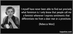 to find out precisely what feminism is: I only know that people call ...