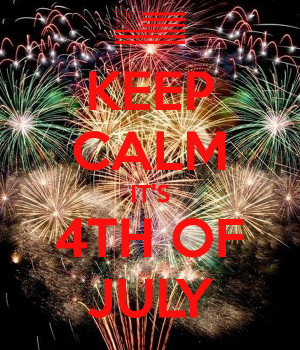 KEEP CALM IT'S 4TH OF JULY