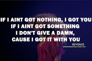 Beyonce quotes sayings i got it with you